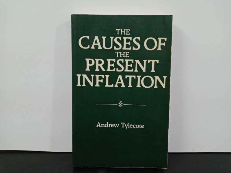 THE CAUSES OF THE PRESENT INFLATION